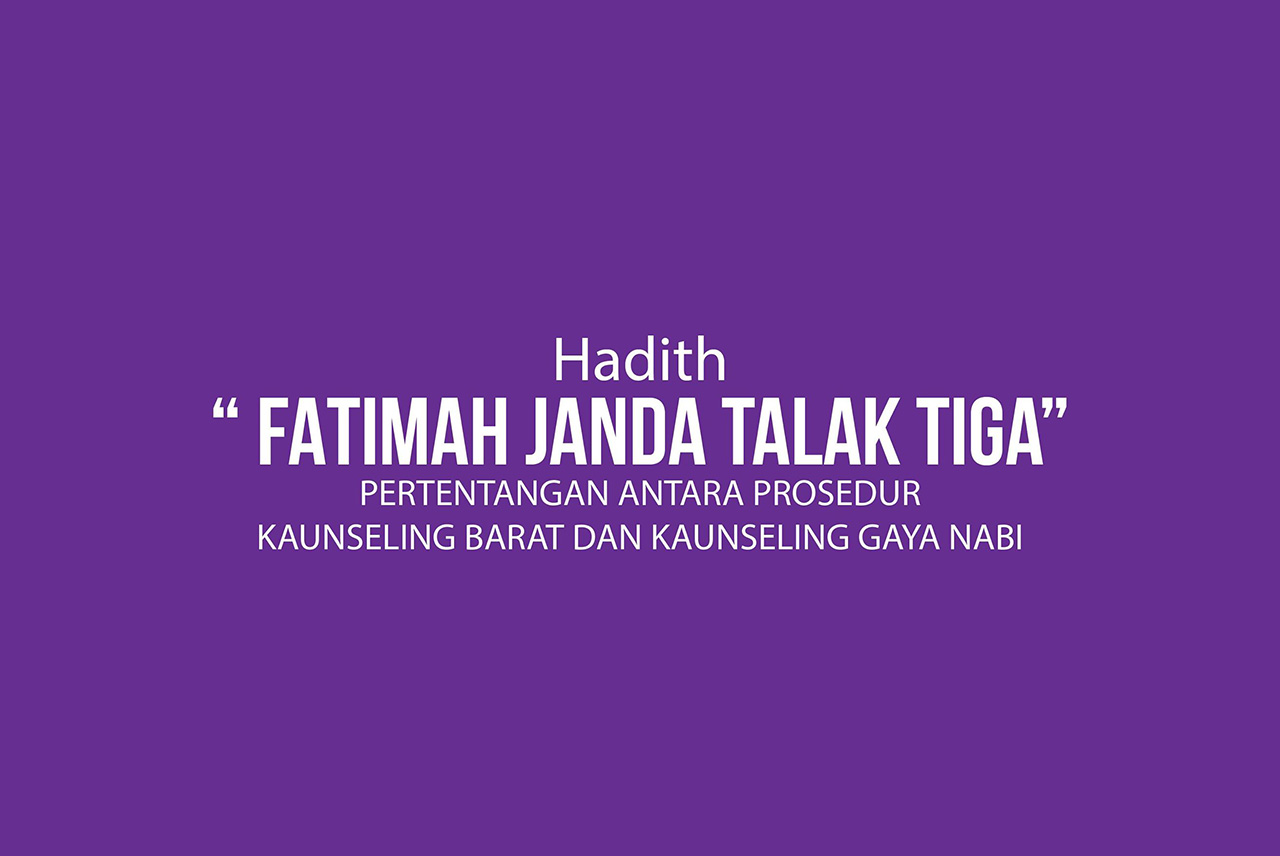 """Hadith """"FATIMAH JANDA TALAK TIGA"""" – PERTENTANGAN ANTARA PROSEDUR KAUNSELING BARAT DAN KAUNSELING GAYA NABI"""